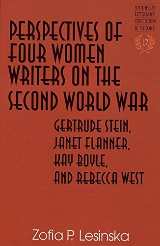 Perspectives of Four Women Writers on the Second World War: Gertrude Stein, Janet Flanner, Kay Boyle, and Rebecca West / Zofia P. Lesinska. - Zofia P. Lesinska