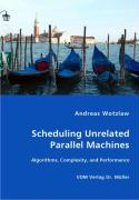 Scheduling Unrelated Parallel Machines - Wotzlaw, Andreas