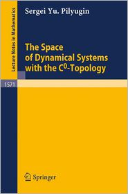 The Space of Dynamical Systems with the C0-Topology - Sergei Yu. Pilyugin