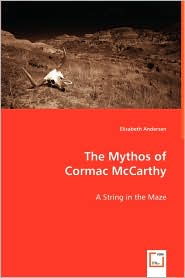 The Mythos of Cormac McCarthy - Elisabeth Andersen