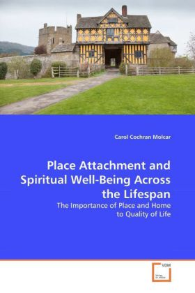 Place Attachment and Spiritual Well-Being Across the Lifespan - The Importance of Place and Home to Quality of Life