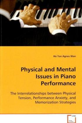 Physical and Mental Issues in Piano Performance - The Interrelationships between Physical Tension, Performance Anxiety, and Memorization Strategies