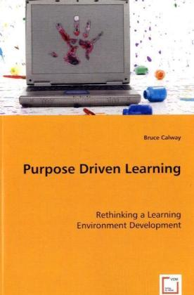 Purpose Driven Learning - Rethinking a Learning Environment Development