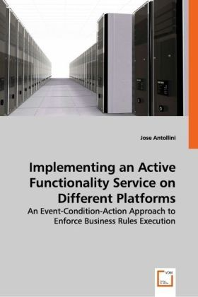 Implementing an Active Functionality Service on DifferentPlatforms - An Event-Condition-Action Approach to Enforce Business Rules Execution