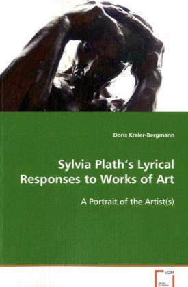 Sylvia Plath's Lyrical Responses to Works of Art - A Portrait of the Artist(s)
