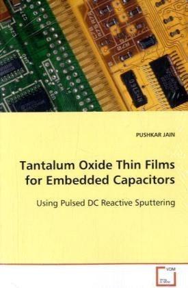 Tantalum Oxide Thin Films for Embedded Capacitors - Using Pulsed DC Reactive Sputtering