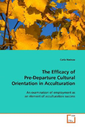 The Efficacy of Pre-Departure Cultural Orientation  in Acculturation - An examination of employment as an element of  acculturation success