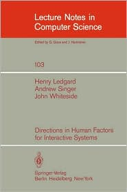 Directions in Human Factors for Interactive Systems - Henry Ledgard, A. Singer, J. Whiteside