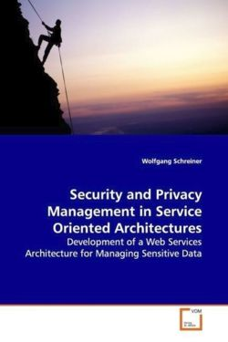 Security and Privacy Management in Service OrientedArchitectures - Schreiner, Wolfgang