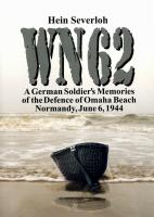 WN 62: A German Soldier's Memories of the Defence of Omaha Beach, Normandy, June 6, 1944